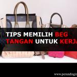 4 Tips Memilih <b>Beg Tangan Kerja Untuk Wanita</b>