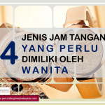 <b>4 Jenis Jam Tangan Wanita</b> – Keperluan Mengikut Urusan Dan Acara