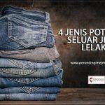 <b>4 Jenis Gaya Potongan Seluar Jeans Untuk Lelaki</b>