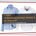 <b>5 Tips Pemilihan Kemeja Wanita</b> Ke Pejabat
